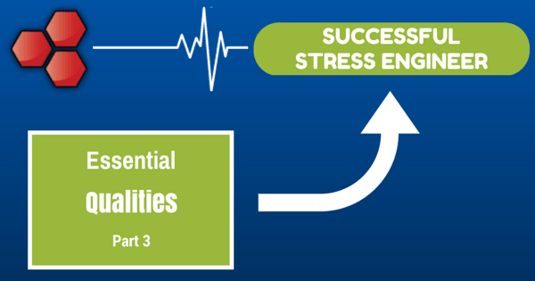 Good Stress Engineer Qualities Part 3